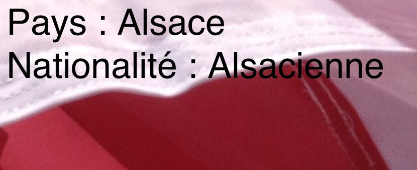 L'Alsace, un pays. Nationalité, alsacienne.